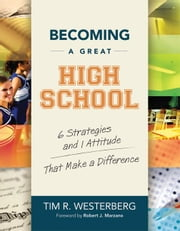 Becoming a Great High School: 6 Strategies and 1 Attitude That Make a Difference ebook by Westerberg, Tim R.