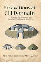 Excavations at Cill Donnain - A Bronze Age Settlement and Iron Age Wheelhouse in South Uist ebook by Mike Parker Pearson, Marek Zvelebil