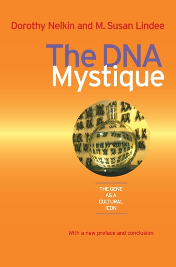 The DNA Mystique - The Gene as a Cultural Icon ebook by Dorothy Nelkin,M. Susan Lindee