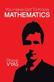"""You Have Got To Know...Mathematics"" ebook by Dhaval Vyas"