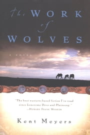 The Work of Wolves ebook by Kent Meyers