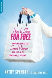 How to Shop for Free - Shopping Secrets for Smart Women Who Love to Get Something for Nothing ebook by Kathy Spencer