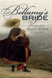 Bellamy's Bride - The Search for Maria Hallett of Cape Cod ebook by Kathleen Brunelle