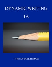 Dynamic Writing 1A First Semester ebook by Tyrean Martinson