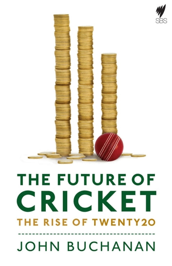 Future of Cricket: The Rise of 20Twenty Cricket ebook by John Buchanan