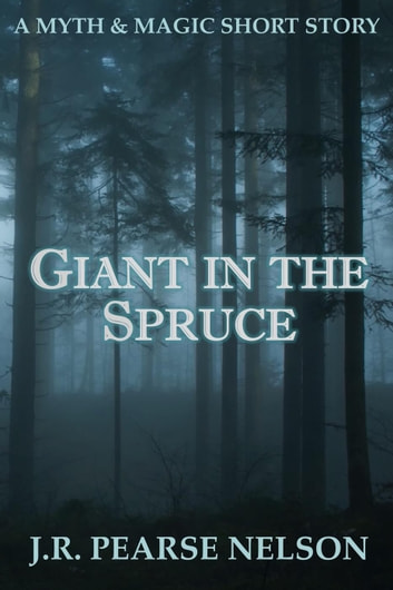 Giant in the Spruce ebook by J.R. Pearse Nelson