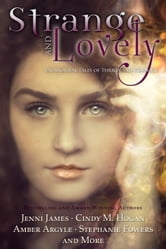Strange and Lovely - Paranormal Tales of Thrills and Romance ebook by Amber Argyle,Jenni James,Cindy M Hogan
