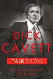 Talk Show - Confrontations, Pointed Commentary, and Off-Screen Secrets ebook by Dick Cavett