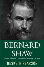 Bernard Shaw: His Life And Personality ebook by Hesketh Pearson