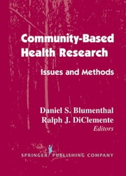 Community- Based Health Research - Issues and Methods ebook by Daniel S. Blumenthal, MD, MPH,Ralph J. DiClemente, PhD
