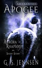 Apogee - An Aurora Rhapsody Short Story ebook by G. S. Jennsen