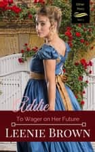 Addie: To Wager on Her Future ebook by Leenie Brown