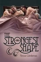 The Strongest Shape ebook by Tessa Cárdenas
