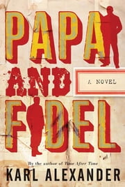 Papa and Fidel ebook by Karl Alexander