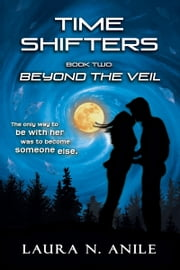 Time Shifters 2: Beyond the Veil ebook by Laura N. Anile