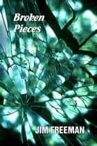 Broken Pieces ebook by Jim Freeman