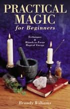 Practical Magic for Beginners ebook by Brandy Williams