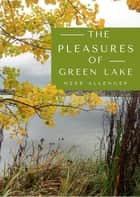 The Pleasures of Green Lake ebook by Herb Allenger