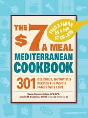 The $7 a Meal Mediterranean Cookbook: 301 Delicious, Nutritious Recipes the Whole Family Will Love ebook by Altomari-Rathjen,Jennifer M. Bendelius