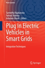 Plug In Electric Vehicles in Smart Grids - Integration Techniques ebook by Sumedha Rajakaruna,Arindam Ghosh,A. Garcia-Cerrada