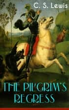 THE PILGRIM'S REGRESS - Philosophical & Psychological Novel ebook by C. S. Lewis