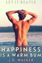Happiness Is a Warm Bum ebook by J.D. Walker