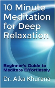 10 Minute Meditation for Deep Relaxation ebook by Alka Khurana