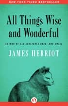 All Things Wise and Wonderful ebook by James Herriot