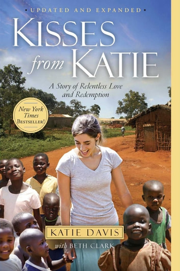Kisses from Katie - A Story of Relentless Love and Redemption ebook by Katie Davis,Beth Clark