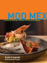 Mod Mex - Cooking Vibrant Fiesta Flavors at Home ebook by Scott Linquist,Joanna Pruess