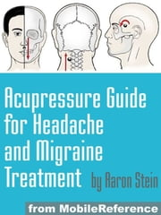 Acupressure Guide For Headache And Migraine Treatment (Mobi Health) ebook by MobileReference