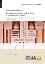 Occupational pension tools in times of demographic change - Analyses, assessments of the status quo and solution models ebook by Rudolf Kast,Marcel Basedow
