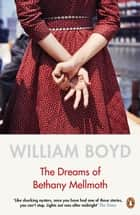 The Dreams of Bethany Mellmoth ebook by William Boyd