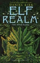 Elf Realm - The High Road ebook by Daniel Kirk