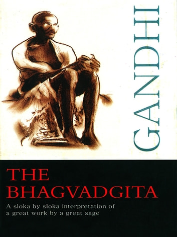 The Bhagvadgita : A sloka by sloka interpretation of a great work by a great sage eBook by M.K. Gandhi