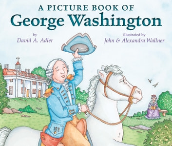 A Picture Book of George Washington ebook by David A. Adler