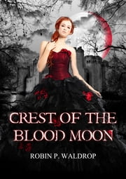 Crest Of The Blood Moon ebook by Robin P. Waldrop