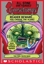 Give Yourself Goosebumps: Tick Tock, You're Dead! ebook by R. L. Stine