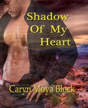 Shadow of My Heart ebook by Caryn Moya Block
