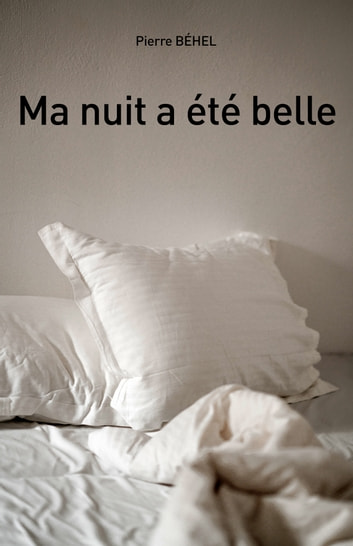 Ma nuit a été belle eBook by Pierre Béhel