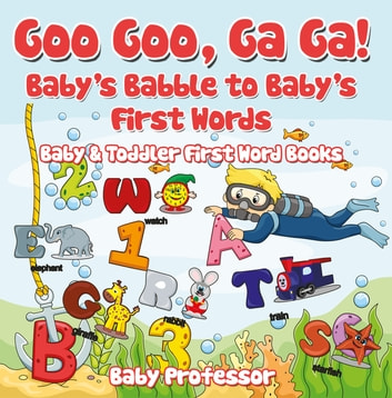 Goo Goo, Ga Ga! Baby's Babble to Baby's First Words  - Baby & Toddler First  Word Books