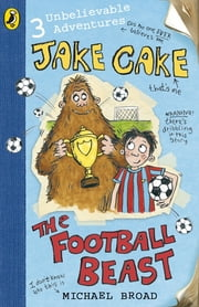 Jake Cake: The Football Beast ebook by Michael Broad
