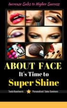 About Face Its Time To Super Shine ebook by Toula Kountouris