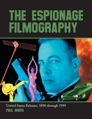 The Espionage Filmography - United States Releases, 1898 through 1999 ebook by Paul Mavis