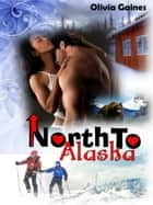 North to Alaska ebook by Olivia Gaines