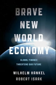 Brave New World Economy - Global Finance Threatens Our Future ebook by Wilhelm Hankel,Robert Isaak