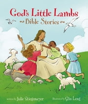 God's Little Lambs Bible Stories ebook by Julie Stiegemeyer,Qin Leng