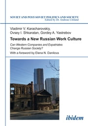 Towards a New Russian Work Culture - Can Western Companies and Expatriates Change Russian Society? ebook by Vladimir V Karacharovskiy