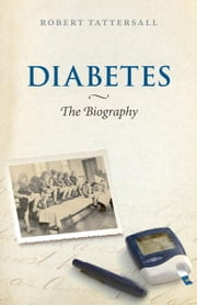 Diabetes: The Biography ebook by Robert Tattersall