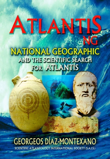 ATLANTIS . NG National Geographic and the scientific search for Atlantis ebook by Georgeos Díaz-Montexano